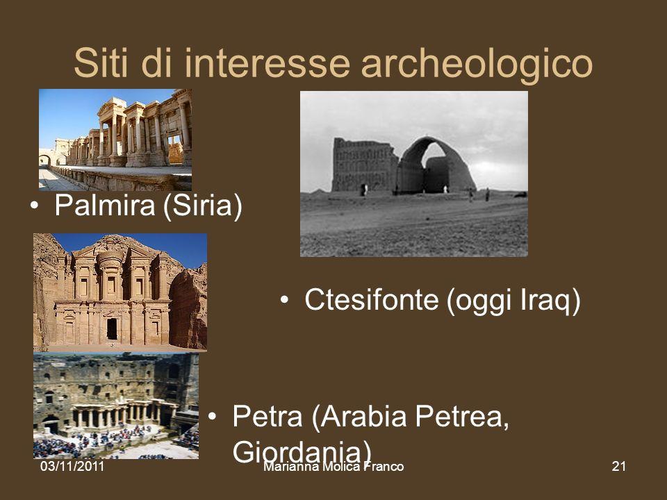 Siti di interesse archeologico 03/11/2011Marianna Molica Franco21 Petra (Arabia Petrea, Giordania) Palmira (Siria) Ctesifonte (oggi Iraq)