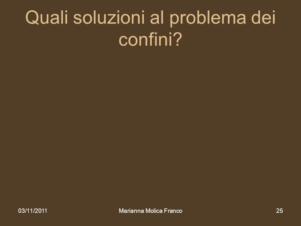 Quali soluzioni al problema dei confini? 03/11/2011Marianna Molica Franco25