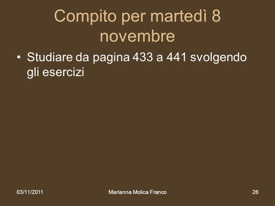 Compito per martedì 8 novembre Studiare da pagina 433 a 441 svolgendo gli esercizi 03/11/2011Marianna Molica Franco26
