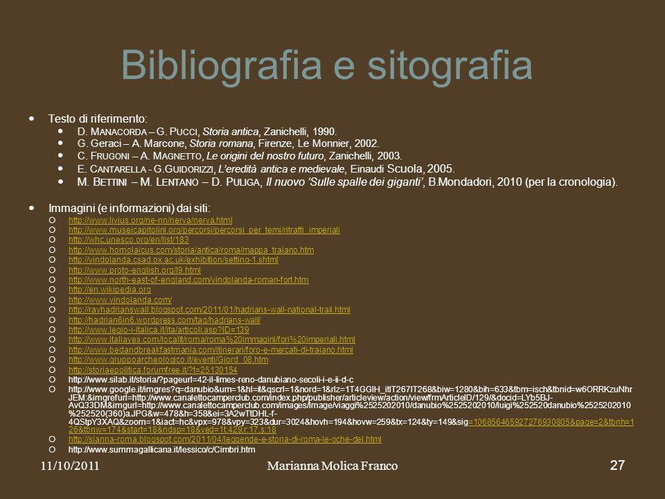 Bibliografia e sitografia Testo di riferimento: D. M ANACORDA – G. P UCCI, Storia antica, Zanichelli, 1990. G. Geraci – A. Marcone, Storia romana, Fir