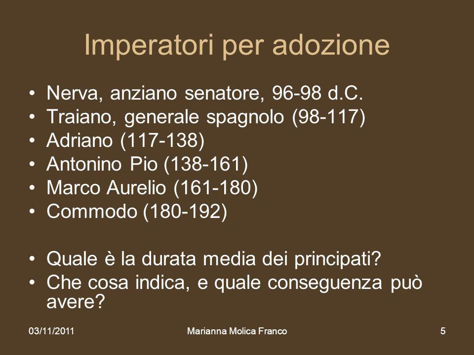 Marianna Molica Franco5 Imperatori per adozione Nerva, anziano senatore, 96-98 d.C. Traiano, generale spagnolo (98-117) Adriano (117-138) Antonino Pio