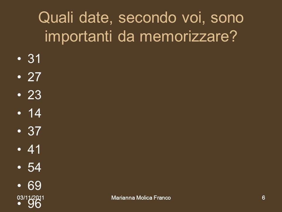 Quali date, secondo voi, sono importanti da memorizzare? 31 27 23 14 37 41 54 69 96 –Ventanni tra un imperatore e laltro 180 192 212 235 03/11/2011Mar