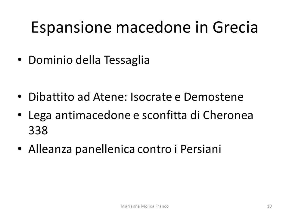 Espansione macedone in Grecia Dominio della Tessaglia Dibattito ad Atene: Isocrate e Demostene Lega antimacedone e sconfitta di Cheronea 338 Alleanza