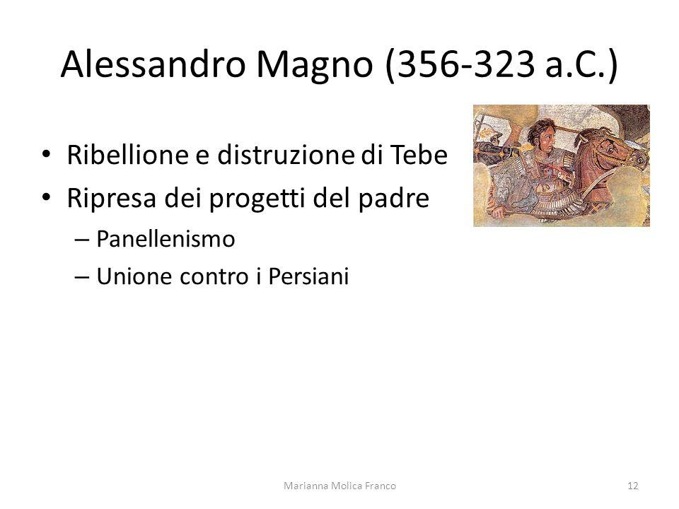 Alessandro Magno (356-323 a.C.) Ribellione e distruzione di Tebe Ripresa dei progetti del padre – Panellenismo – Unione contro i Persiani 12Marianna Molica Franco