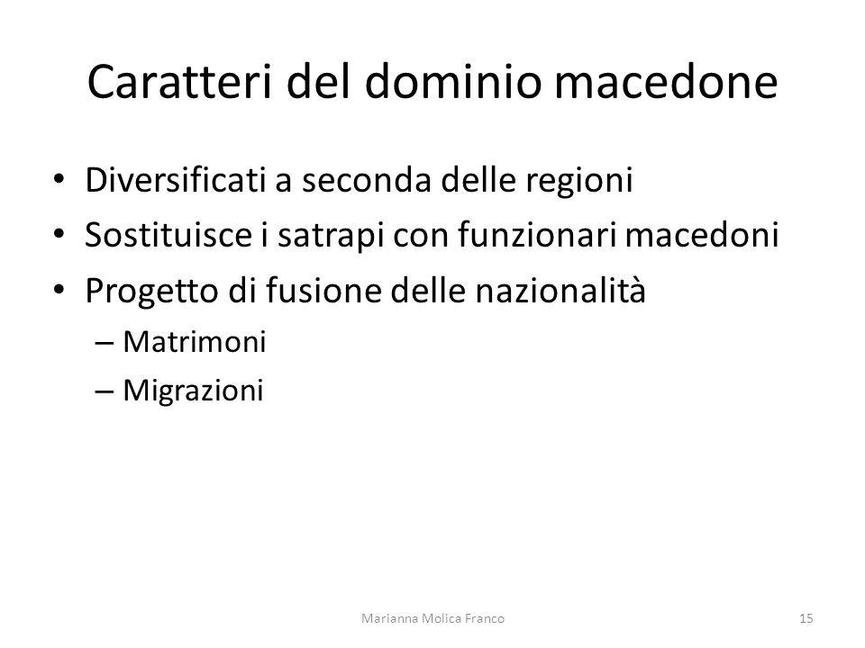 Caratteri del dominio macedone Diversificati a seconda delle regioni Sostituisce i satrapi con funzionari macedoni Progetto di fusione delle nazionali