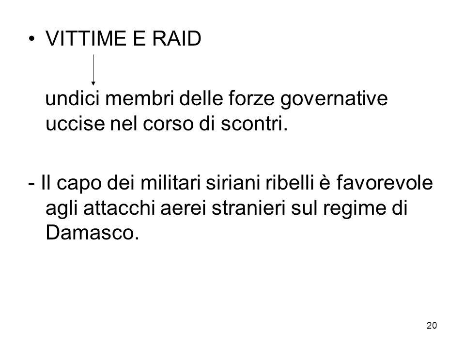 20 VITTIME E RAID undici membri delle forze governative uccise nel corso di scontri.