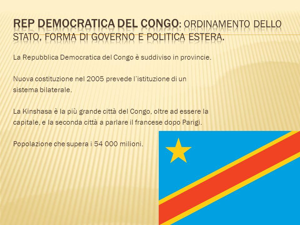 La Repubblica Democratica del Congo è suddiviso in provincie. Nuova costituzione nel 2005 prevede listituzione di un sistema bilaterale. La Kinshasa è
