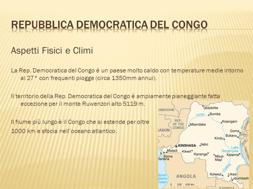 Aspetti Fisici e Climi La Rep. Democratica del Congo è un paese molto caldo con temperature medie intorno ai 27° con frequenti piogge (circa 1350mm an