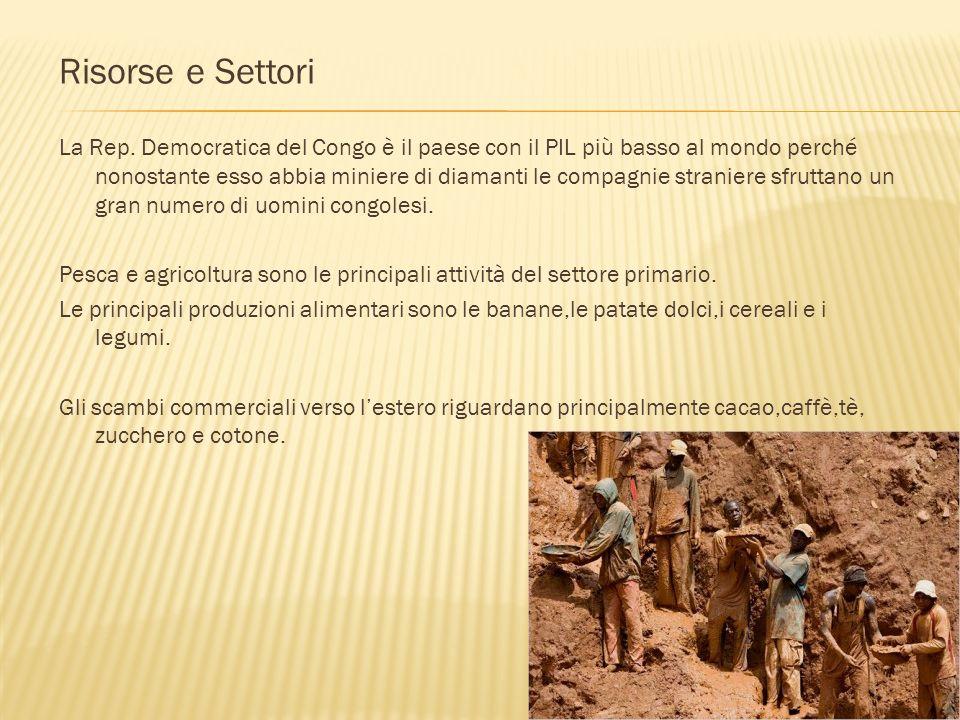 Risorse e Settori La Rep. Democratica del Congo è il paese con il PIL più basso al mondo perché nonostante esso abbia miniere di diamanti le compagnie