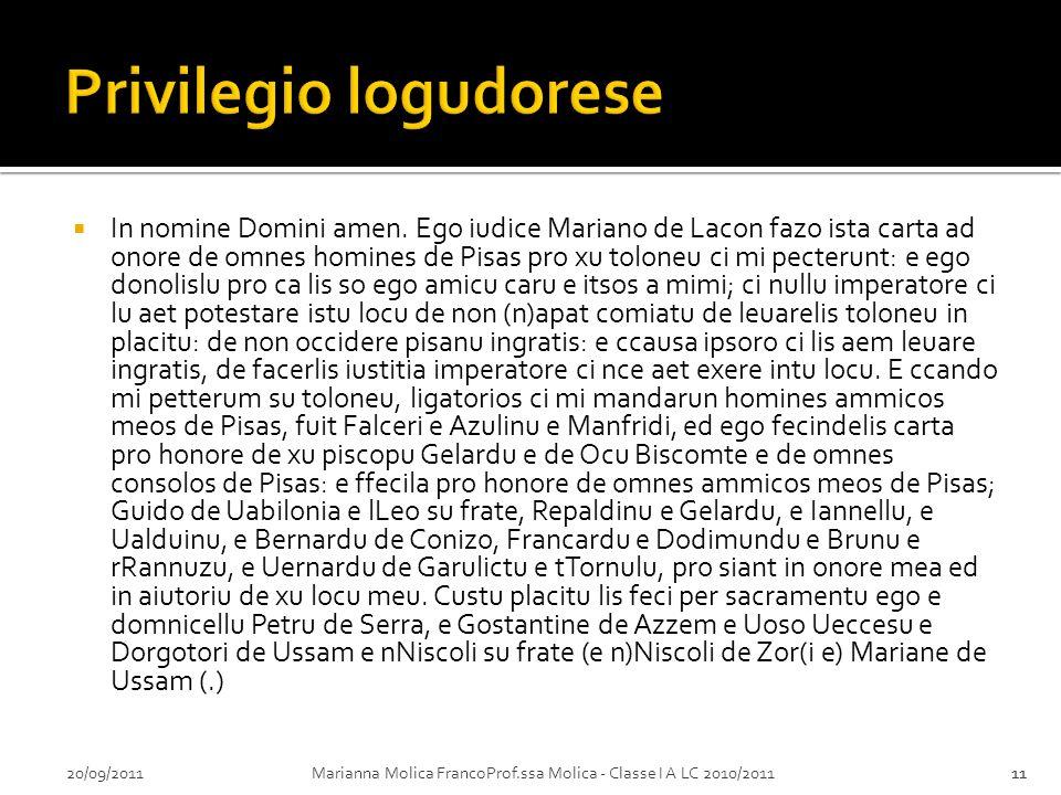 20/09/2011Marianna Molica FrancoProf.ssa Molica - Classe I A LC 2010/201111 In nomine Domini amen. Ego iudice Mariano de Lacon fazo ista carta ad onor