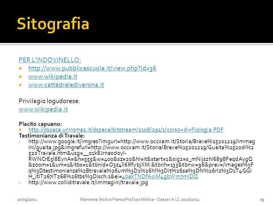 20/09/2011Marianna Molica FrancoProf.ssa Molica - Classe I A LC 2010/201115 PER LINDOVINELLO: http://www.pubblicascuola.it/view.php?id=36 www.wikipedi