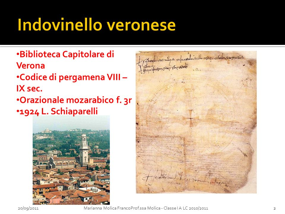 20/09/2011Marianna Molica FrancoProf.ssa Molica - Classe I A LC 2010/201122 Biblioteca Capitolare di Verona Codice di pergamena VIII – IX sec. Orazion