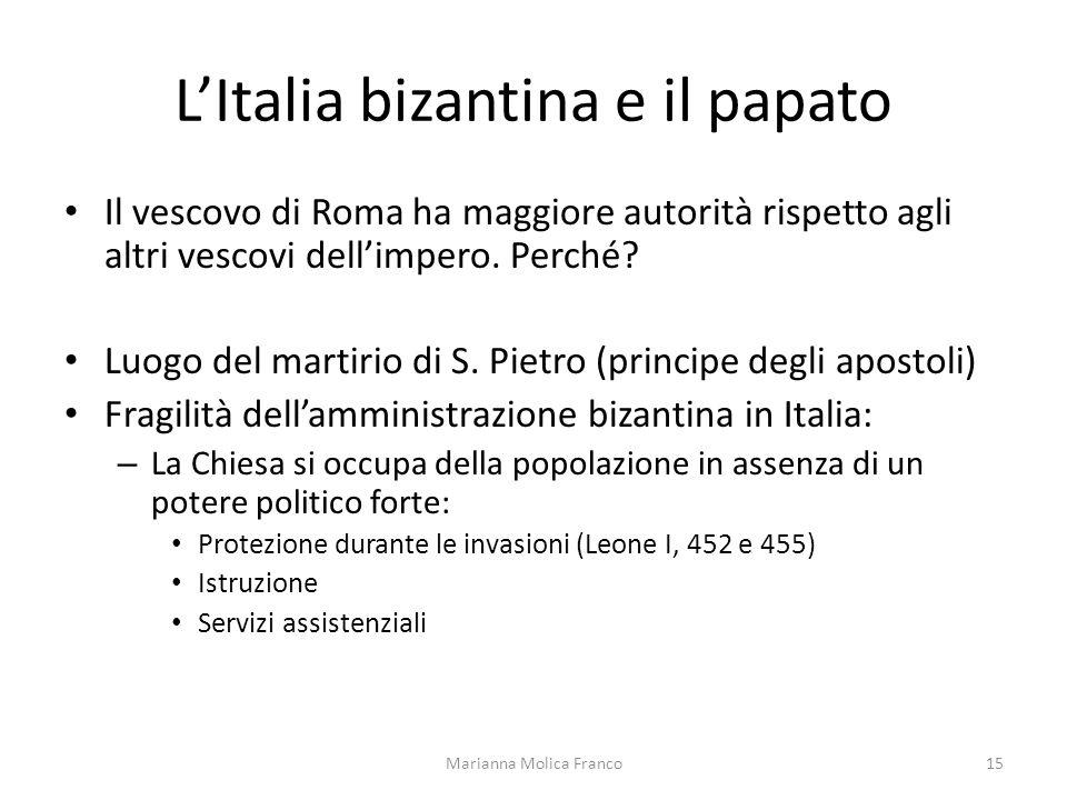 LItalia bizantina e il papato Il vescovo di Roma ha maggiore autorità rispetto agli altri vescovi dellimpero. Perché? Luogo del martirio di S. Pietro