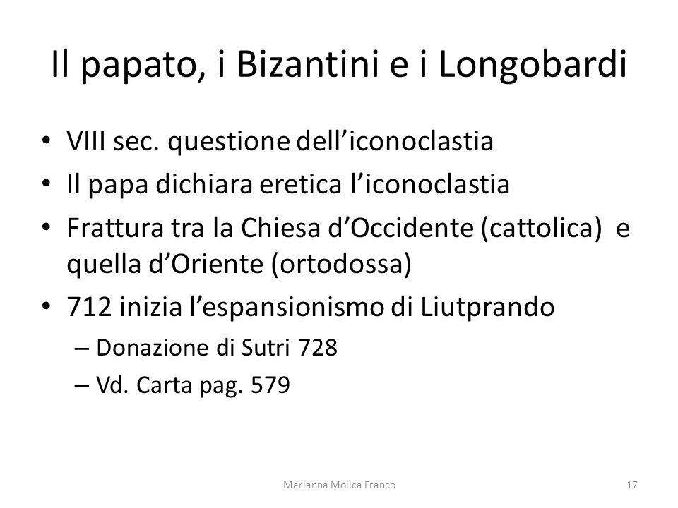 Il papato, i Bizantini e i Longobardi VIII sec. questione delliconoclastia Il papa dichiara eretica liconoclastia Frattura tra la Chiesa dOccidente (c