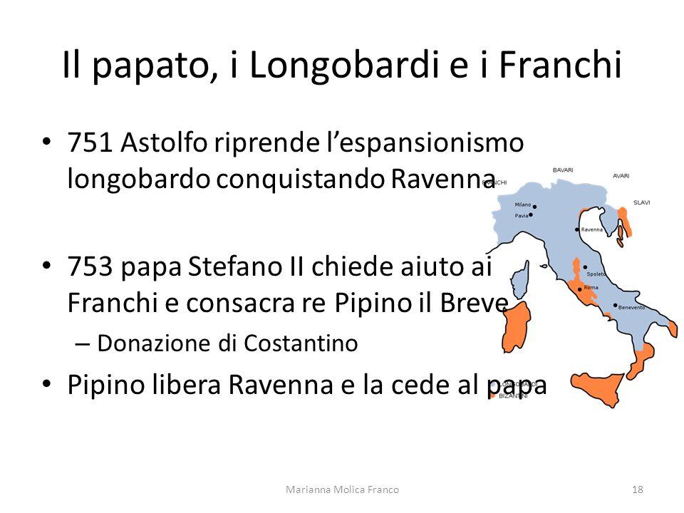Il papato, i Longobardi e i Franchi 751 Astolfo riprende lespansionismo longobardo conquistando Ravenna 753 papa Stefano II chiede aiuto ai Franchi e