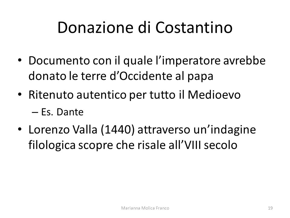 Donazione di Costantino Documento con il quale limperatore avrebbe donato le terre dOccidente al papa Ritenuto autentico per tutto il Medioevo – Es. D