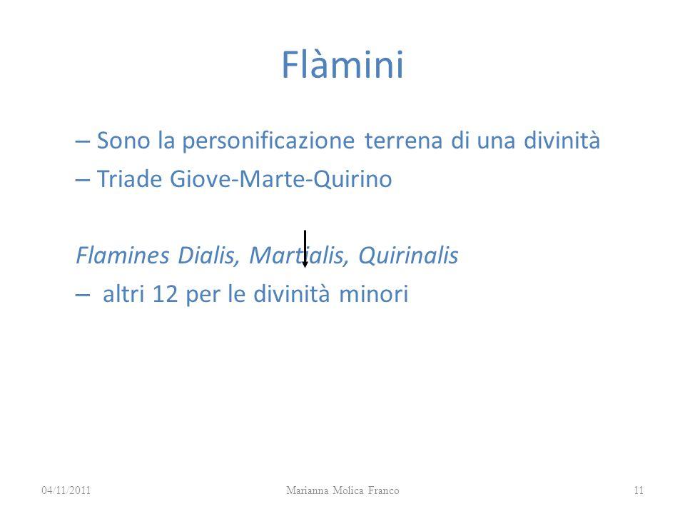 Flàmini – Sono la personificazione terrena di una divinità – Triade Giove-Marte-Quirino Flamines Dialis, Martialis, Quirinalis – altri 12 per le divin