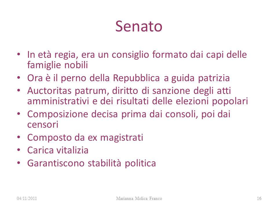 Senato In età regia, era un consiglio formato dai capi delle famiglie nobili Ora è il perno della Repubblica a guida patrizia Auctoritas patrum, dirit