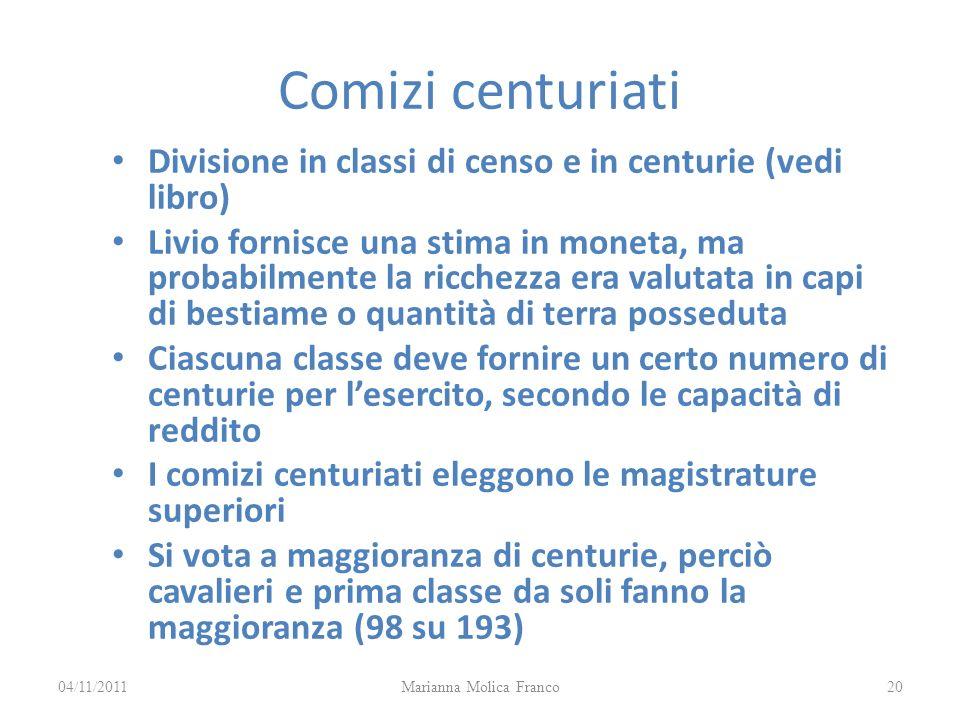 Comizi centuriati Divisione in classi di censo e in centurie (vedi libro) Livio fornisce una stima in moneta, ma probabilmente la ricchezza era valuta
