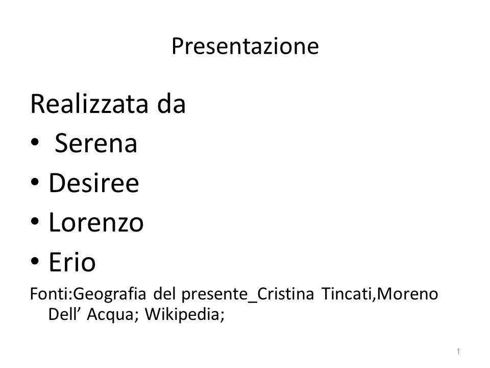 1 Presentazione Realizzata da Serena Desiree Lorenzo Erio Fonti:Geografia del presente_Cristina Tincati,Moreno Dell Acqua; Wikipedia;