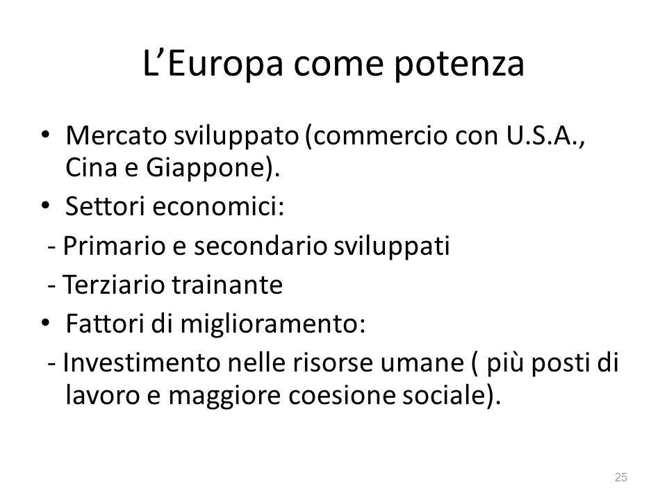 25 LEuropa come potenza Mercato sviluppato (commercio con U.S.A., Cina e Giappone).