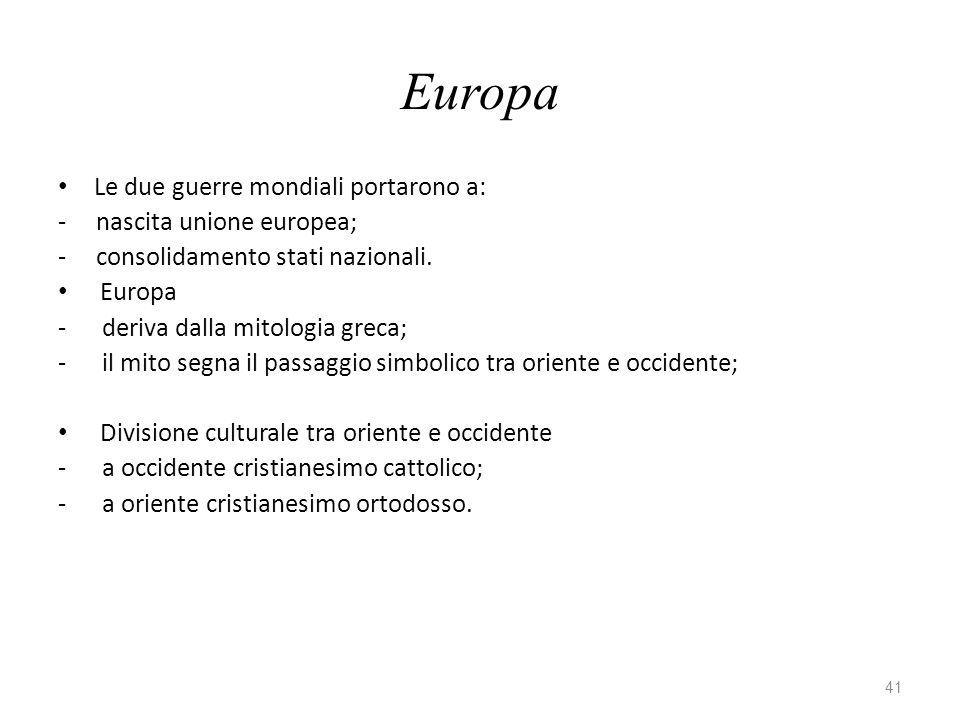 41 Europa Le due guerre mondiali portarono a: - nascita unione europea; - consolidamento stati nazionali.