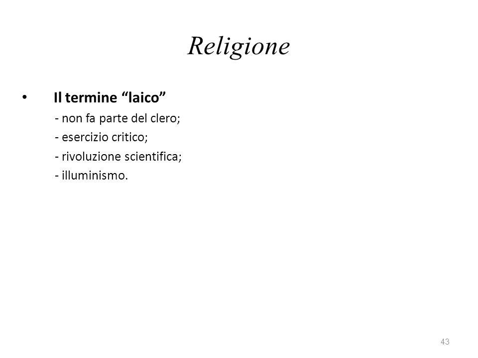 43 Religione Il termine laico - non fa parte del clero; - esercizio critico; - rivoluzione scientifica; - illuminismo.