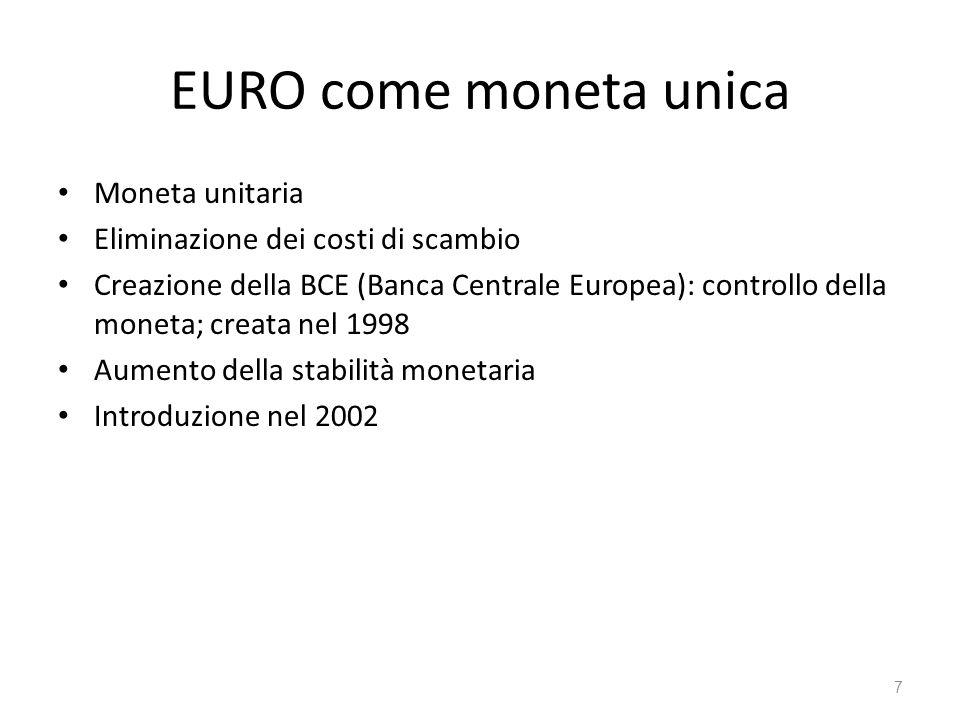 7 EURO come moneta unica Moneta unitaria Eliminazione dei costi di scambio Creazione della BCE (Banca Centrale Europea): controllo della moneta; creata nel 1998 Aumento della stabilità monetaria Introduzione nel 2002