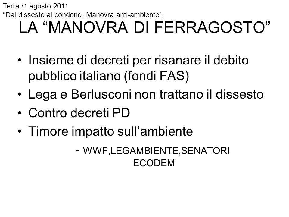 LA MANOVRA DI FERRAGOSTO Insieme di decreti per risanare il debito pubblico italiano (fondi FAS) Lega e Berlusconi non trattano il dissesto Contro dec