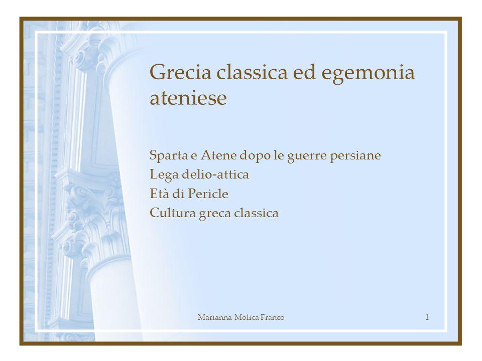 Grecia classica ed egemonia ateniese Sparta e Atene dopo le guerre persiane Lega delio-attica Età di Pericle Cultura greca classica 1Marianna Molica F