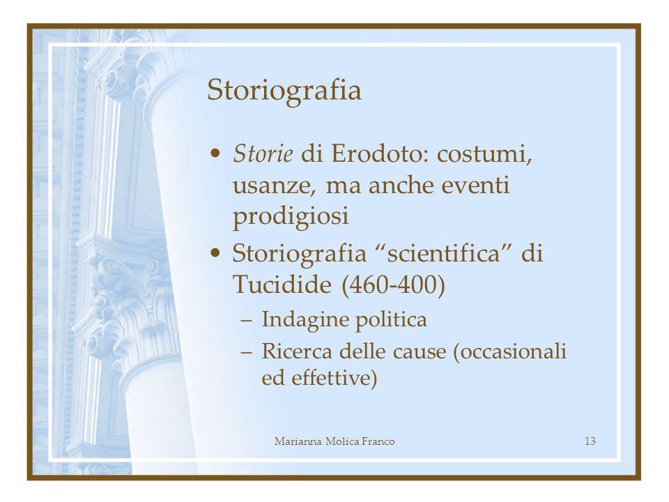 Storiografia Storie di Erodoto: costumi, usanze, ma anche eventi prodigiosi Storiografia scientifica di Tucidide (460-400) –Indagine politica –Ricerca