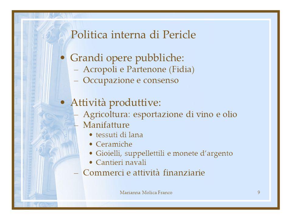 Politica interna di Pericle Grandi opere pubbliche: –Acropoli e Partenone (Fidia) –Occupazione e consenso Attività produttive: –Agricoltura: esportazi