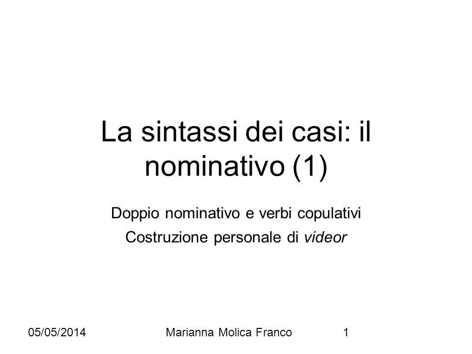 05/05/2014Marianna Molica Franco1 La sintassi dei casi: il nominativo (1) Doppio nominativo e verbi copulativi Costruzione personale di videor