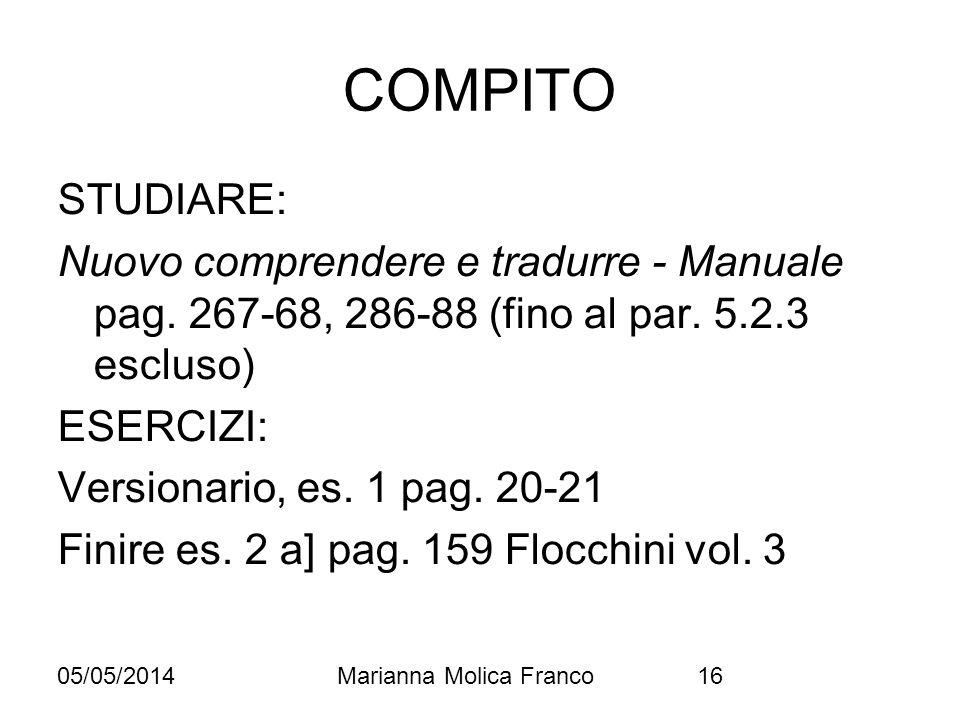 COMPITO STUDIARE: Nuovo comprendere e tradurre - Manuale pag. 267-68, 286-88 (fino al par. 5.2.3 escluso) ESERCIZI: Versionario, es. 1 pag. 20-21 Fini
