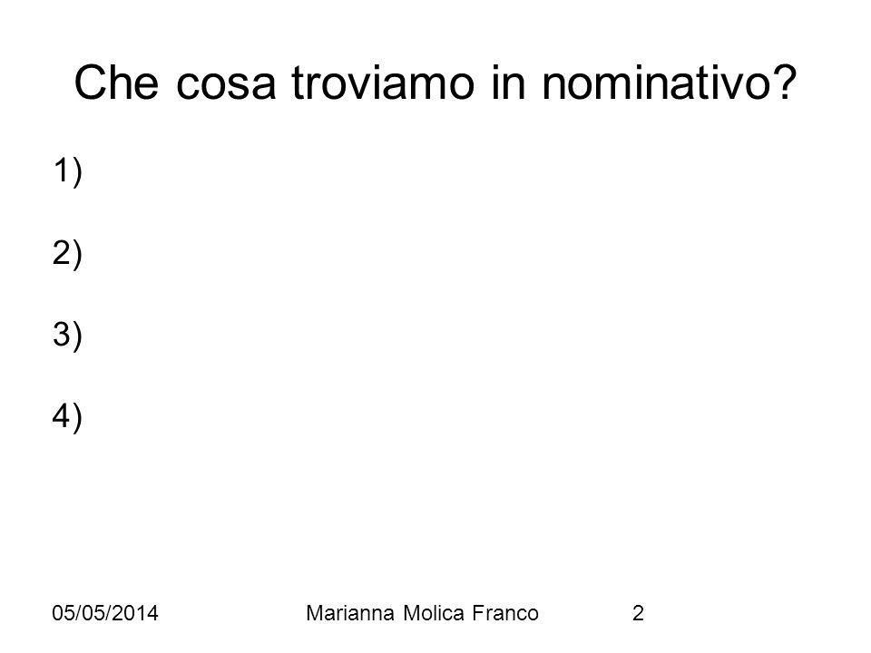 05/05/2014Marianna Molica Franco2 Che cosa troviamo in nominativo? 1) 2) 3) 4)