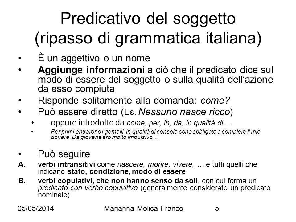 05/05/2014Marianna Molica Franco5 Predicativo del soggetto (ripasso di grammatica italiana) È un aggettivo o un nome Aggiunge informazioni a ciò che i