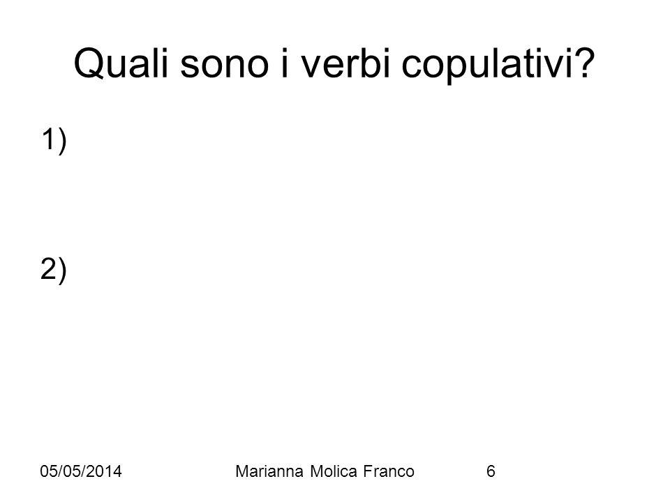 Quali sono i verbi copulativi? 1) 2) 05/05/20146Marianna Molica Franco