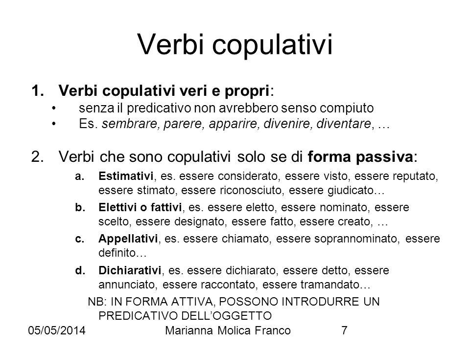 05/05/2014Marianna Molica Franco7 Verbi copulativi 1.Verbi copulativi veri e propri: senza il predicativo non avrebbero senso compiuto Es. sembrare, p