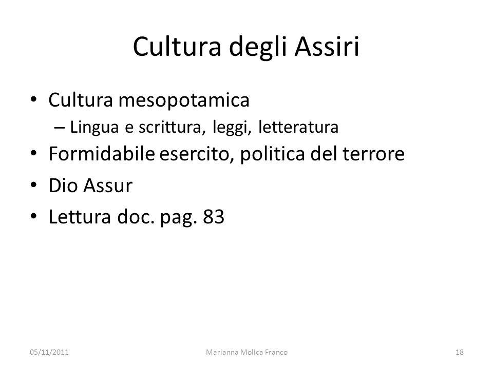 18 Cultura degli Assiri Cultura mesopotamica – Lingua e scrittura, leggi, letteratura Formidabile esercito, politica del terrore Dio Assur Lettura doc