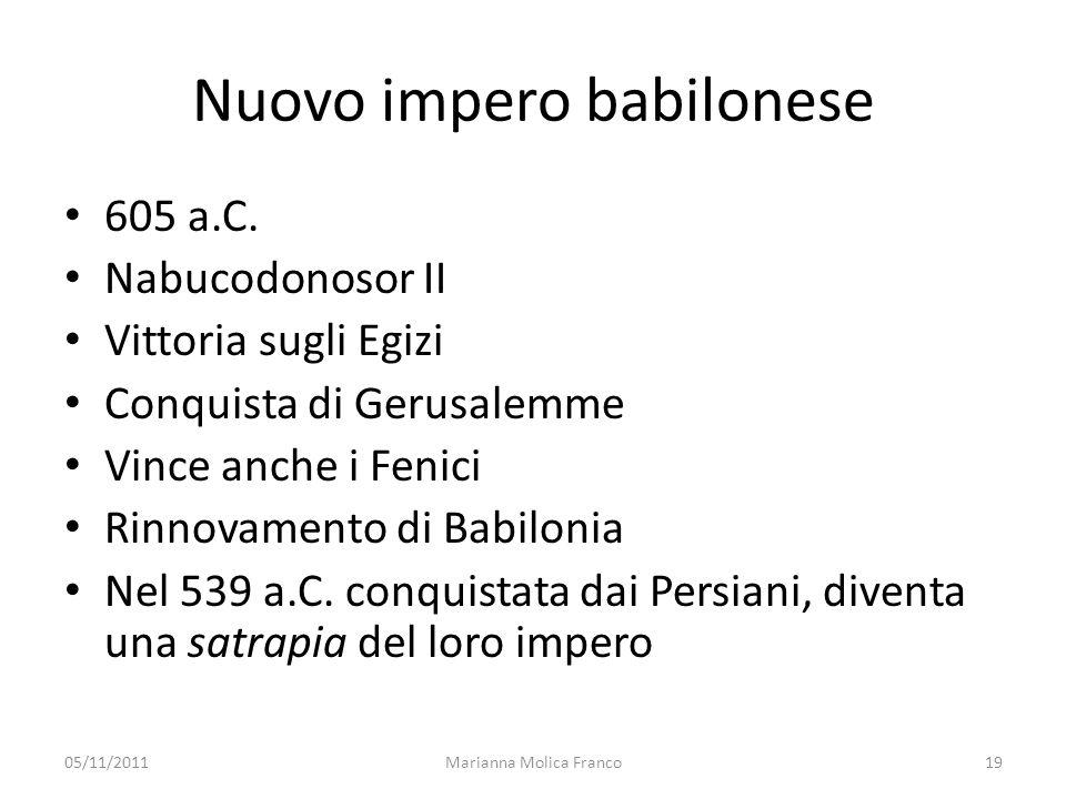 Marianna Molica Franco19 Nuovo impero babilonese 605 a.C. Nabucodonosor II Vittoria sugli Egizi Conquista di Gerusalemme Vince anche i Fenici Rinnovam