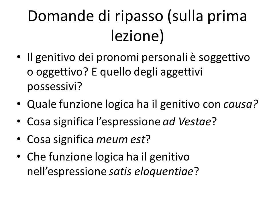 Domande di ripasso (sulla prima lezione) Il genitivo dei pronomi personali è soggettivo o oggettivo? E quello degli aggettivi possessivi? Quale funzio