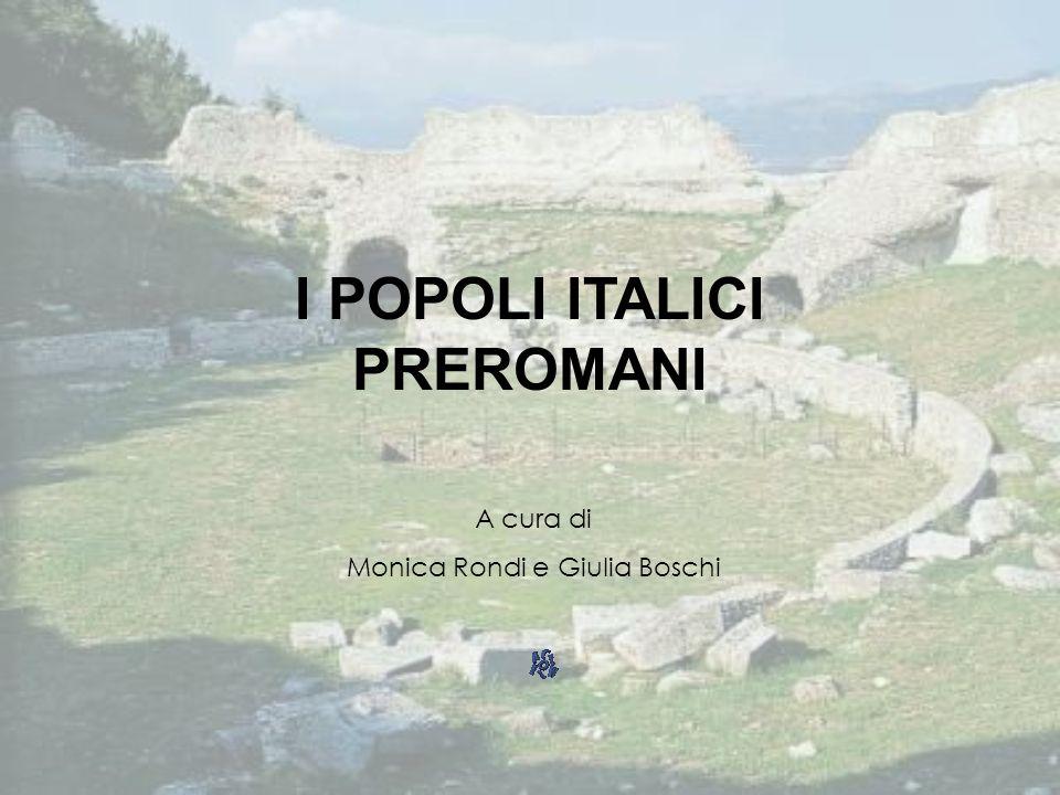I POPOLI ITALICI PREROMANI A cura di Monica Rondi e Giulia Boschi