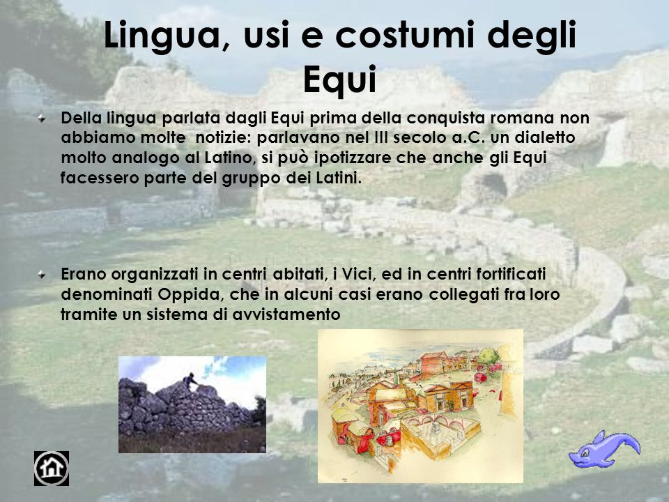 Lingua, usi e costumi degli Equi Della lingua parlata dagli Equi prima della conquista romana non abbiamo molte notizie: parlavano nel III secolo a.C.
