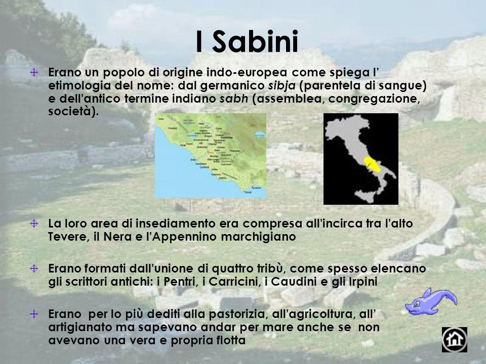 I Sabini Erano un popolo di origine indo-europea come spiega l etimologia del nome: dal germanico sibja (parentela di sangue) e dell'antico termine in