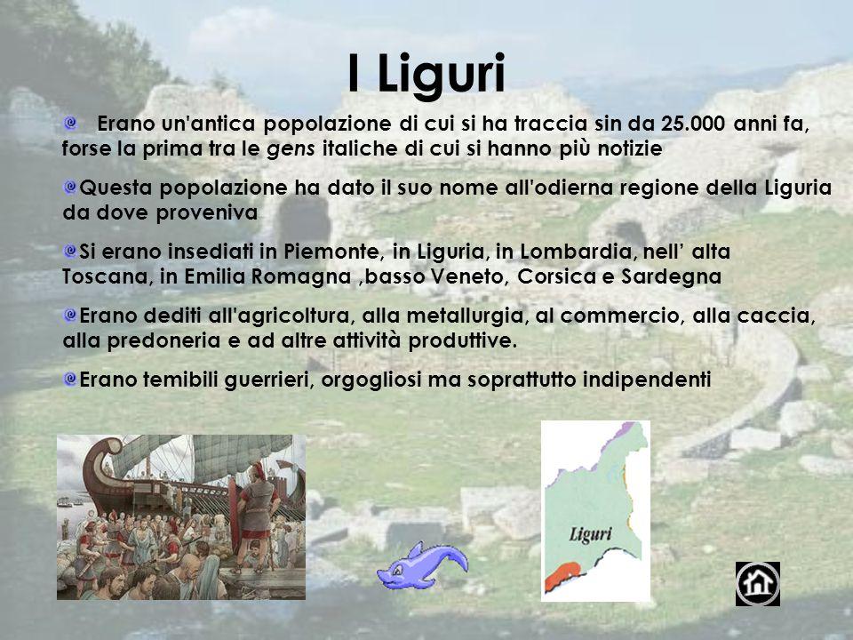 I Liguri I Liguri: Erano un'antica popolazione di cui si ha traccia sin da 25.000 anni fa, forse la prima tra le gens italiche di cui si hanno più not