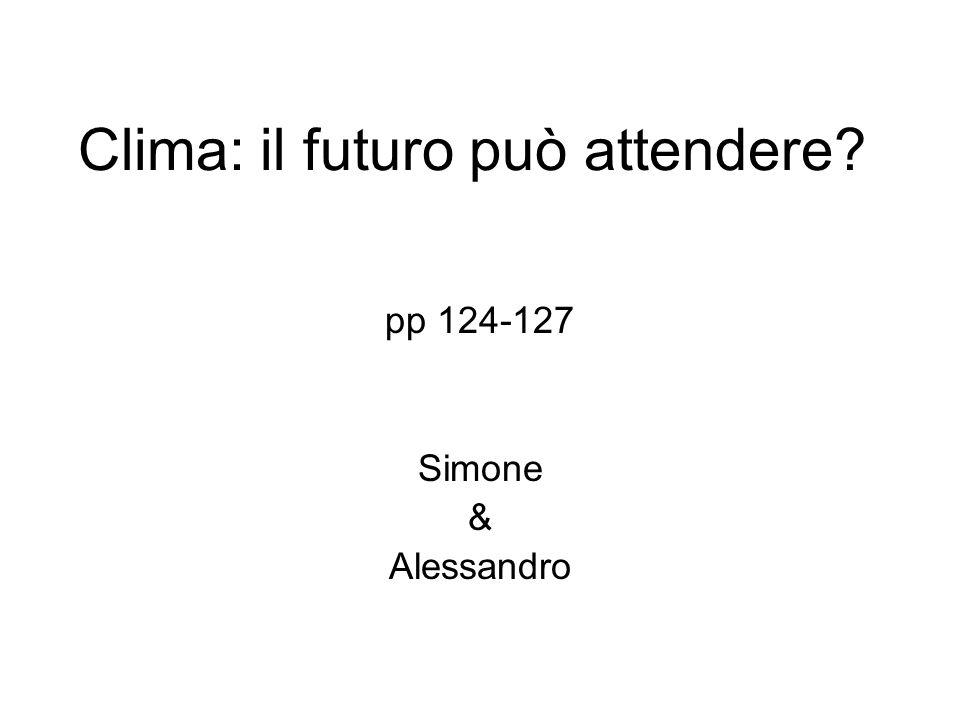 Clima: il futuro può attendere? pp 124-127 Simone & Alessandro