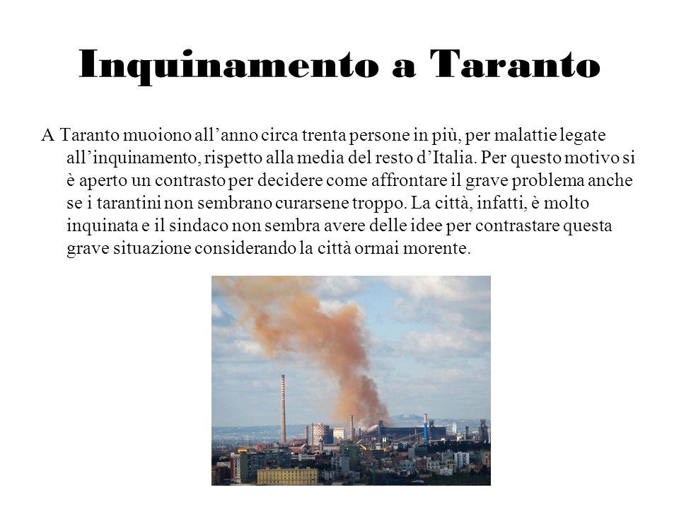 Inquinamento a Taranto A Taranto muoiono allanno circa trenta persone in più, per malattie legate allinquinamento, rispetto alla media del resto dItal
