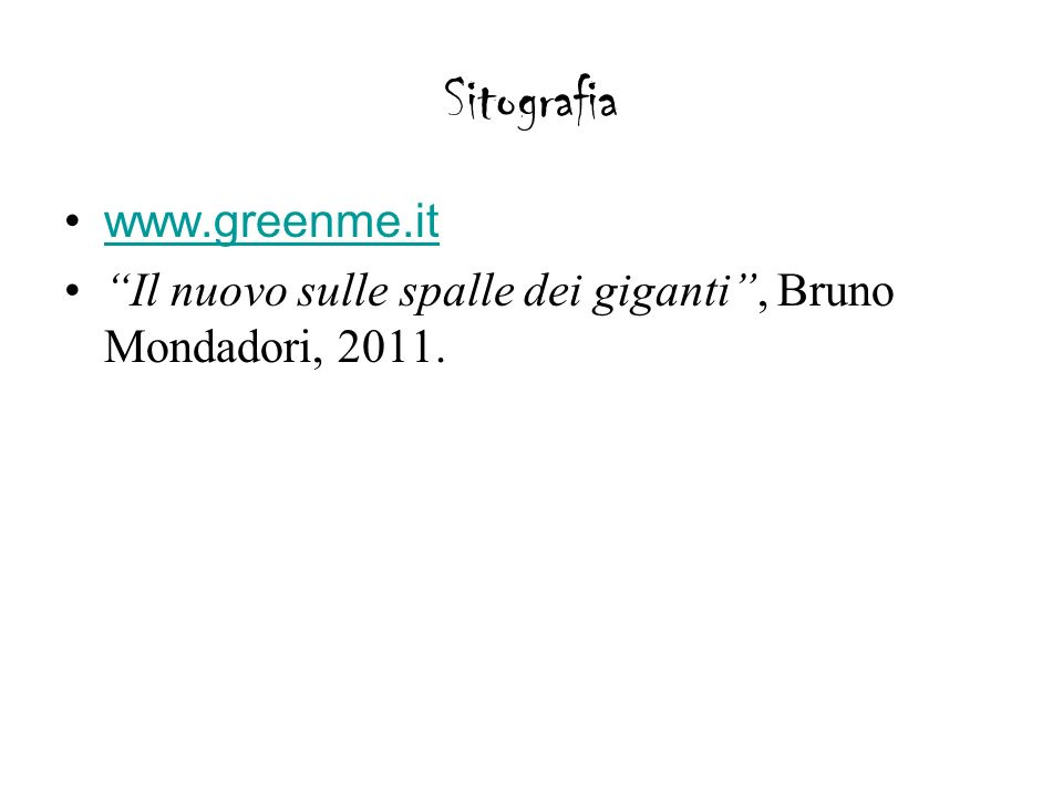 Sitografia www.greenme.it Il nuovo sulle spalle dei giganti, Bruno Mondadori, 2011.