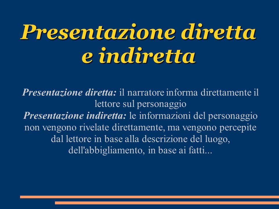 Presentazione diretta e indiretta Presentazione diretta: il narratore informa direttamente il lettore sul personaggio Presentazione indiretta: le info
