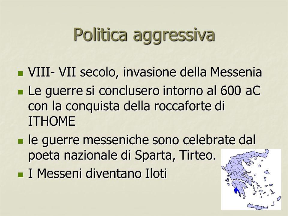 Politica aggressiva VIII- VII secolo, invasione della Messenia VIII- VII secolo, invasione della Messenia Le guerre si conclusero intorno al 600 aC co